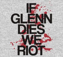 If Glenn Dies We Riot by stevebluey