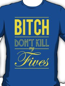 "Bitch don't kill my fives - Jordan 5 ""Laney"" match T-Shirt"
