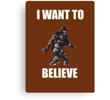 Bigfoot- I want to believe (a) Canvas Print