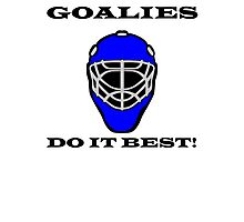 Goalies Do It Best Photographic Print