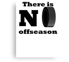 There Is No Offseason (Hockey) Canvas Print