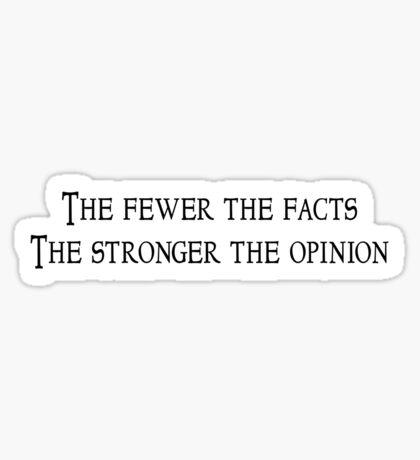 The fewer the facts The stronger the opinion Sticker