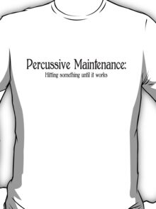 Percussive Maintenance Hitting something until it works T-Shirt