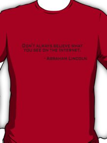 Don't always believe what you see on the Internet.- Abraham Lincoln T-Shirt