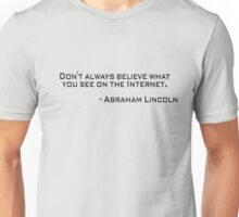 Don't always believe what you see on the Internet.- Abraham Lincoln Unisex T-Shirt