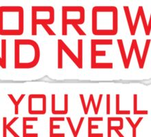 Tomorrow is a brand new day! Which you will waste just like every other. Sticker