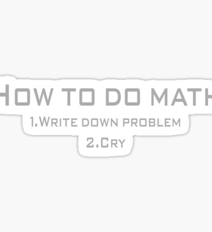 How to do math 1.Write down problem 2.Cry Sticker