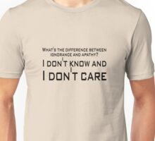 What's the difference between ignorance and apathy? I don't know and I don't care Unisex T-Shirt