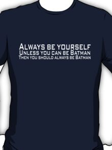 Always be yourself Unless you can be Batman Then you should always be Batman T-Shirt
