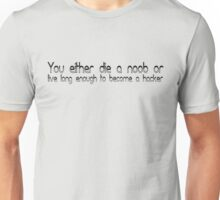 You either die a noob or live long enough to become a hacker Unisex T-Shirt