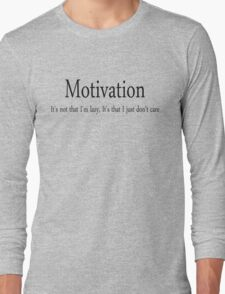 Motivation It's not that I'm lazy, It's that I just don't care Long Sleeve T-Shirt