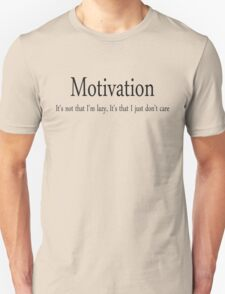 Motivation It's not that I'm lazy, It's that I just don't care T-Shirt