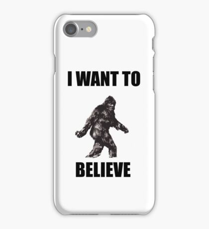 Bigfoot- I Want to Believe (b) iPhone Case/Skin