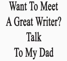 Want To Meet A Great Writer? Talk To My Dad  by supernova23