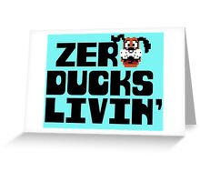 Zero Ducks Livin' Greeting Card