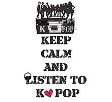 KEEP CALM AND LISTEN TO KPOP Photographic Print