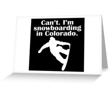 CAN'T I'M SNOWBOARDING IN COLORADO Greeting Card