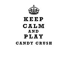 Keep Calm and play Candy Crush Photographic Print