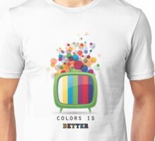 Colors is better Unisex T-Shirt