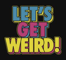 Let's Get Weird by trentccurtis