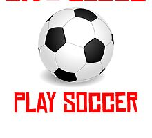 Give Blood Play Soccer by kwg2200