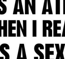 I Was An Atheist And Then I Realised I Was A Sex God Sticker
