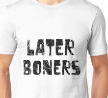 later boners Unisex T-Shirt