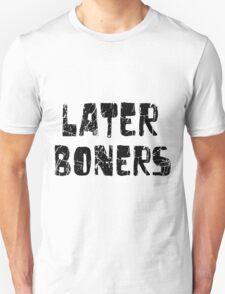 later boners T-Shirt