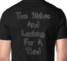 Two Strikes And Looking For A Third Unisex T-Shirt