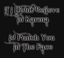 If I Didnt Believe In Karma Id Punch You In The Face by Proxish
