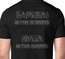Samurai in the Streets Ninja in the Sheets Unisex T-Shirt