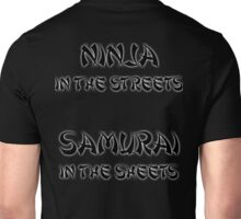 Ninja in the Streets Samurai in the Sheets Unisex T-Shirt
