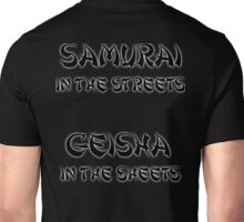 Samurai in the Streets Geisha in the Sheets Unisex T-Shirt