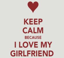 Keep Calm....I Love My Gf by Outbreak  DesignZ