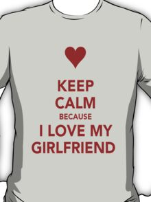 Keep Calm....I Love My Gf T-Shirt