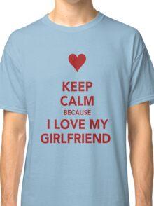 Keep Calm....I Love My Gf Classic T-Shirt