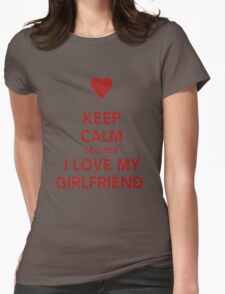 Keep Calm....I Love My Gf Womens Fitted T-Shirt
