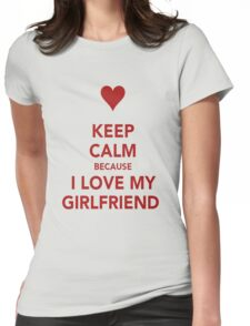 Keep Calm....I Love My Gf Womens Fitted T-Shirt