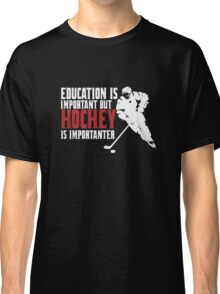 Hockey is importanter Classic T-Shirt