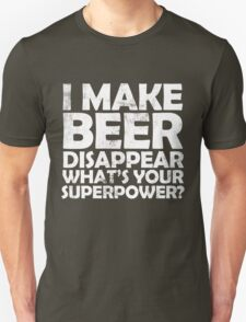 I make beer disappear, what's your superpower? T-Shirt