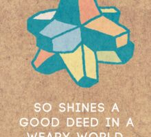 So Shines A Good Deed Sticker