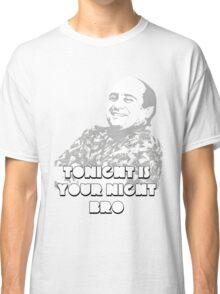 tonight is your night bro Classic T-Shirt