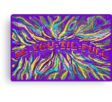 BE-YOU-TIL-FULL Canvas Print