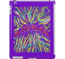 BE-YOU-TIL-FULL iPad Case/Skin