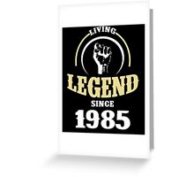 LIVING LEGEND SINCE 1985 Greeting Card