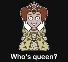 Who's Queen? (shirt) by redscharlach
