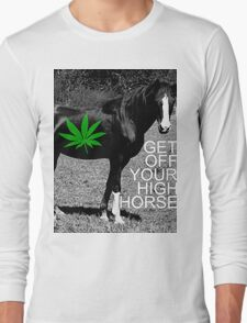 GET OFF YOUR HIGH HORSE. Long Sleeve T-Shirt