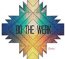 Do The Werk by CapitalKnight