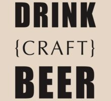 Drink Craft Beer by BrendanGraham