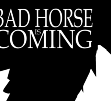 Bad Horse is Coming Sticker